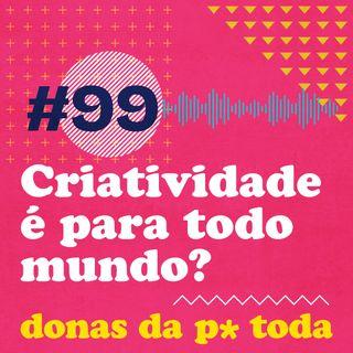 #099 - Criatividade: é para todo mundo? O mercado realmente quer pessoas criativas?