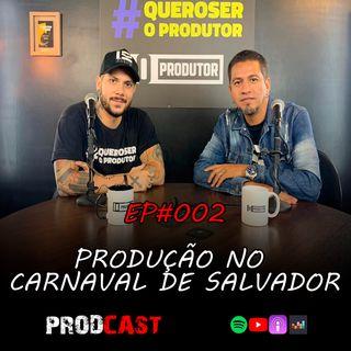 COMO FAZER PRODUÇÃO NO CARNAVAL DE SALVADOR - ProdCast - EP#002