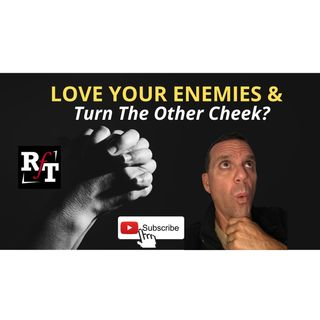 PT1-Love your Enemies-Turn Your Cheek? - 10:5:20, 8.49 PM