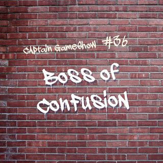 Episode 36: Boss of Confusion