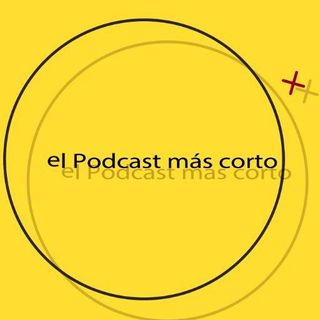 El podcast mas corto del mundo. Programa 6