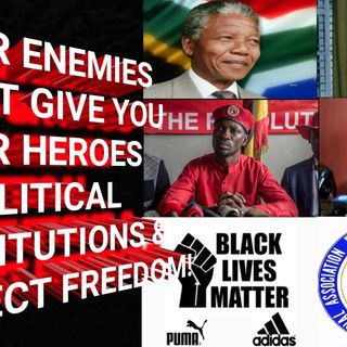 YOUR ENEMIES CANT'S GIVE YOU YOUR HERO'S & POLITICAL INSTITUTIONS & EXPECT FREEDOM