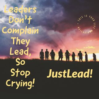 Leaders Don't Complain They lead| Just Lead!