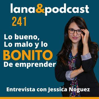 Lo bueno, lo malo y lo bonito de emprender. Entrevista a Jessica Noguez #241