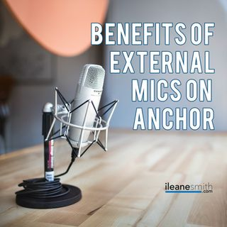 What Are the Benefits of Podcasting with an External Microphone on Anchor.fm