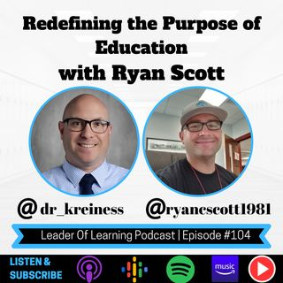 Redefining the Purpose of Education with Ryan Scott