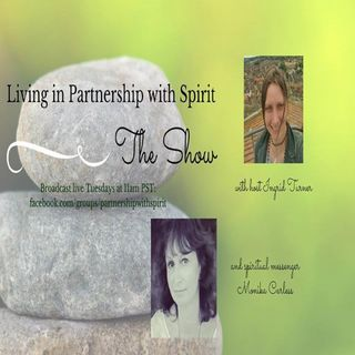 Living in Partnership with Spirit Show ~ Special Guest: Monika Carless ~ 28Nov2017