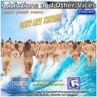 Addictions and Other Vices Podcast 183 - Days Like These!!!