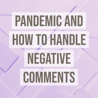 Pandemic and How To Handle Negative Comments