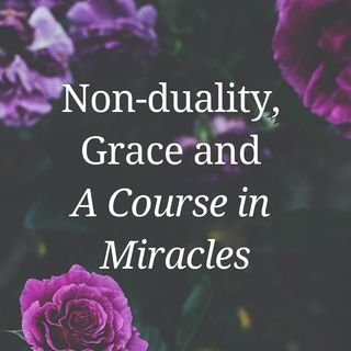 Non-duality, Grace and A Course in Miracles - David Hoffmeister and Miranda Macpherson