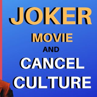 The Joker Movie and Cancel Culture