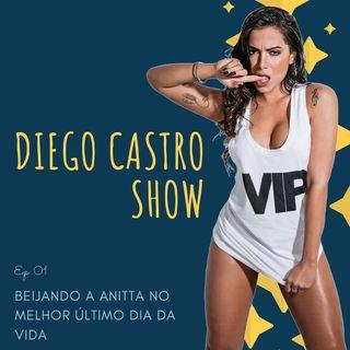 Diego Castro Show  - Beijando a Anitta no melhor último dia da vida