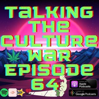 Talking The Culture War Episode 64