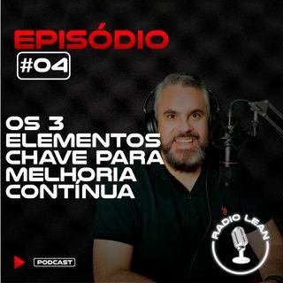 EP 04 - Os 3 Elementos Chave Para Melhoria Contínua