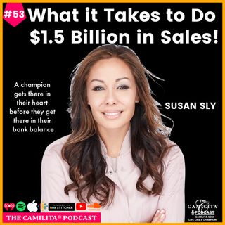 53: Susan Sly | What it Takes to Do $1.5 Billion in Sales!