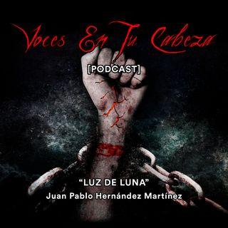 """Luz De Luna"" de Juan Pablo Hernández Martínez- [Audiocuento de terror]"