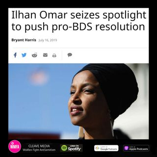 Ep. 21 – Omar & Dems Roll Out Pro & Anti BDS Resolutions