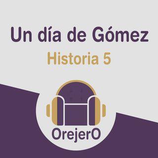 Orejero Ep.5 - Un día de Gómez
