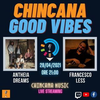 #15 CHINCANA GOOD VIBES EP.2 - Francesco Less & Antheia Dreams