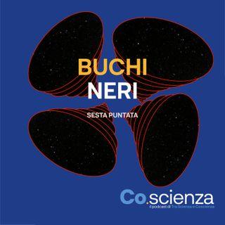 Buchi Neri (Sesta Puntata)