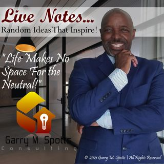 Live Notes - Life Makes Not Space For the Neutral