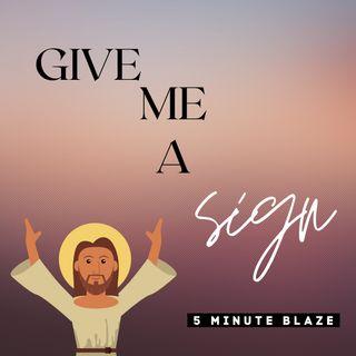 Give Me A Sign [5 Minute BLAZE]