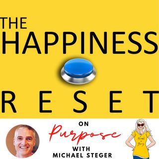 The Happiness Reset- Episode 2 with Michael Steger