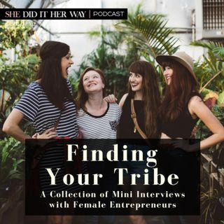 SDH213: Finding Your Tribe - A collection of mini Interviews with Female Entrepreneurs