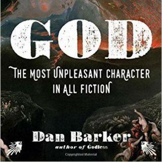 Dan Barker God The Most Unpleasant Character