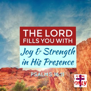 Depend On the Lord Who Is Your Joy and Strength, Your Companion Who Never Leaves You