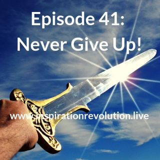 Episode 41 - Never Give Up