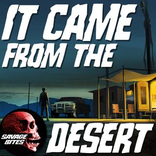 SAVAGE BITES Episode 17 It came from the desert