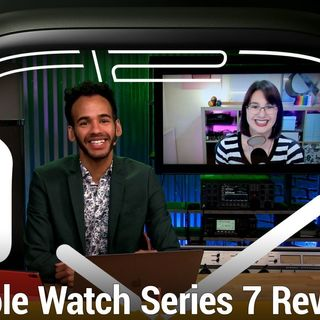 iOS Today 572: Apple Watch Series 7 Review