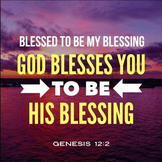 I Bless You To Be My Blessing to Receive More Blessings.