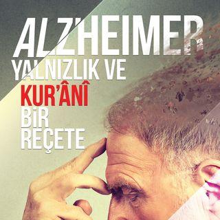 Alzheimer, Yalnızlık ve Kur'ânî bir Reçete / 2018 Haziran