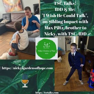 "TSC Talks! IDD & Me; ""I Wish He Could Talk"", on Sibling Impact with Max Piltz, brother to Nicky, with TSC, IDD"