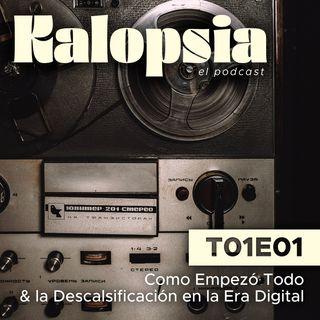 T01E01 Kalopsia El Podcast - Como Empezó Todo & la Descalsificación en la Era Digital