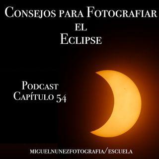 Consejos Fotografiar el Eclipse - Capítulo 54 Podcast -
