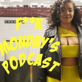 F**k Monday's Podcast