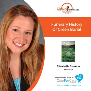 5/22/19: Elizabeth Fournier with Cornerstone Funeral Services | Funerary History of Green Burial | Aging in Portland with Mark Turnbull
