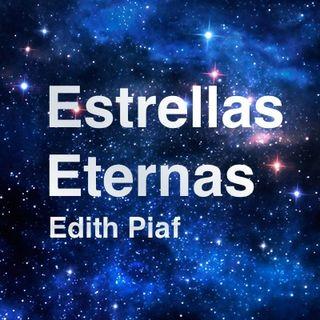 Estrellas Eternas: la historia de Edith Piaf