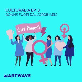 CULTURALIA EP.3 - DONNE FUORI DALL'ORDINARIO