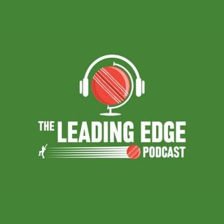 The Leading Edge Cricket Podcast | #5 | World Cricket News, India's Squad, Eng V NZ, County News, World Rankings & much more