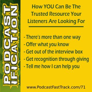 71: How YOU Can Be The Trusted Resource Your Listeners Are Looking For