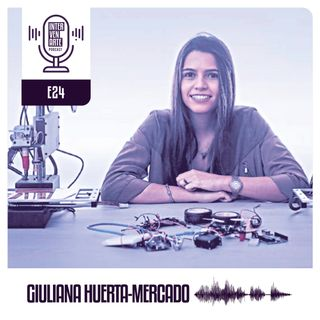 E24. Es un prejuicio el pensar que la ciencia es solo para hombres | Giuliana Huerta-Mercado