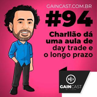 GainCast#94 - Charlles Nader dá uma aula sobre Day Trade e o longo prazo