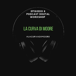 Episodio 8 - La Curva Di Moore