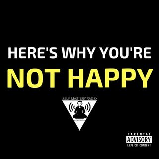 Episode 369 - Why You're Not Happy - Self Mastery Radio With Robbie Cornelius