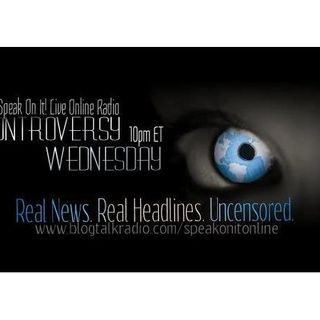 Controversy Wednesday: Real News, Real Truth, Uncensored [Ep. 42]