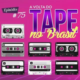 Troca o Disco #75: A volta do tape no Brasil